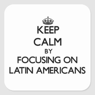 Keep Calm by focusing on Latin Americans Stickers