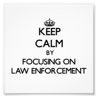 Keep Calm by focusing on LAW ENFORCEMENT Photo