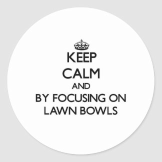 Keep calm by focusing on Lawn Bowls Stickers