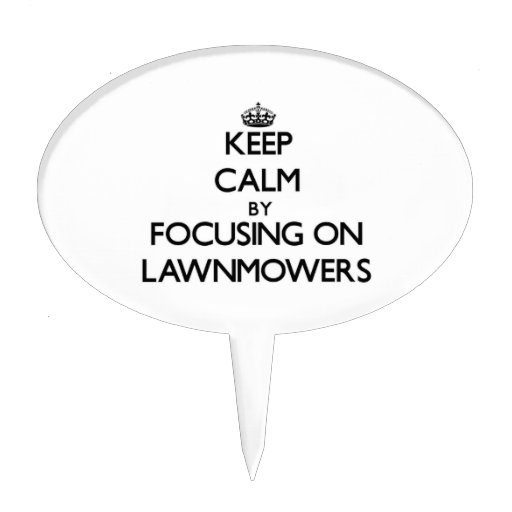 Keep Calm by focusing on Lawnmowers Cake Topper