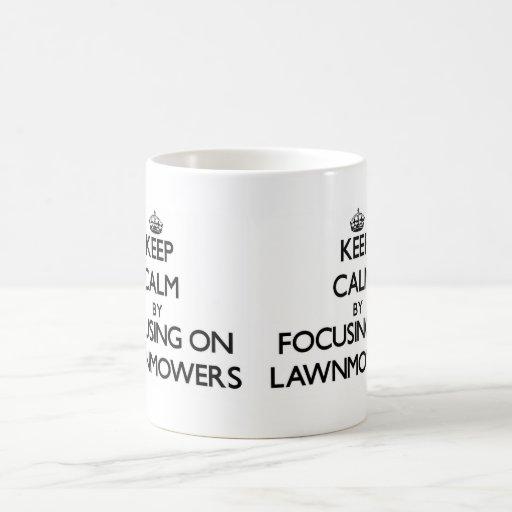 Keep Calm by focusing on Lawnmowers Mugs