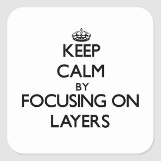 Keep Calm by focusing on Layers Stickers