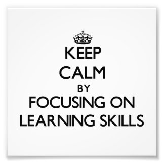 Keep calm by focusing on Learning Skills Photographic Print