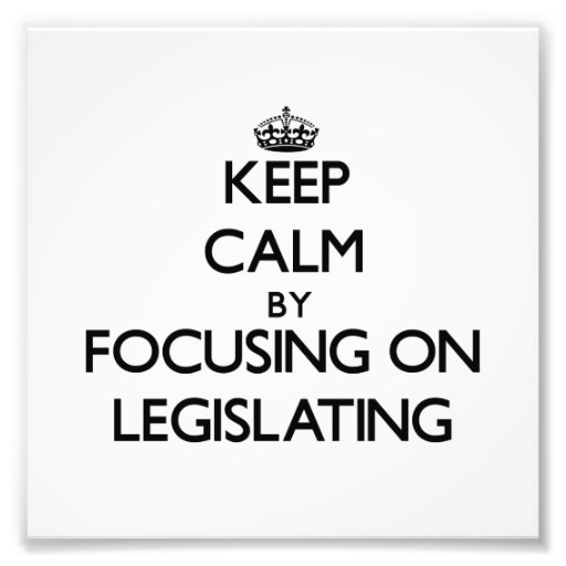 Keep Calm by focusing on Legislating Photographic Print