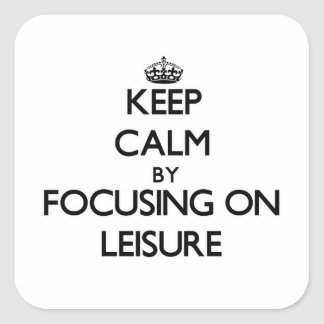 Keep Calm by focusing on Leisure Square Stickers