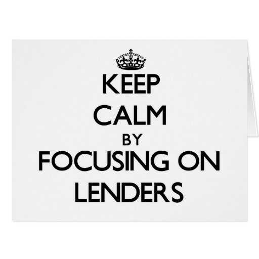 Keep Calm by focusing on Lenders Greeting Card