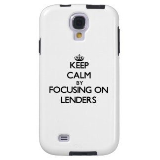Keep Calm by focusing on Lenders Galaxy S4 Case