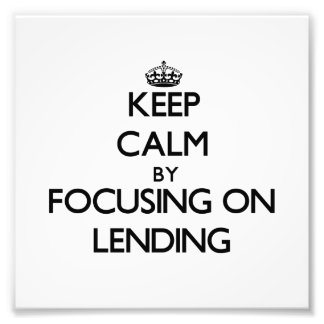 Keep Calm by focusing on Lending Photograph