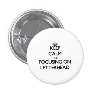 Keep Calm by focusing on Letterhead Pinback Buttons