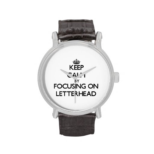 Keep Calm by focusing on Letterhead Wrist Watches