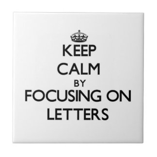 Keep Calm by focusing on Letters Ceramic Tile