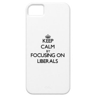 Keep Calm by focusing on Liberals iPhone 5 Case