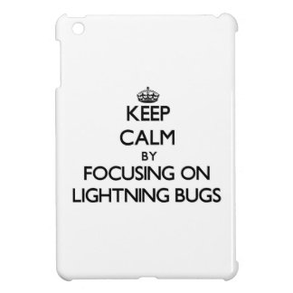 Keep Calm by focusing on Lightning Bugs Case For The iPad Mini