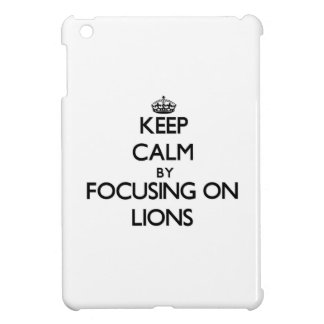 Keep Calm by focusing on Lions iPad Mini Cover