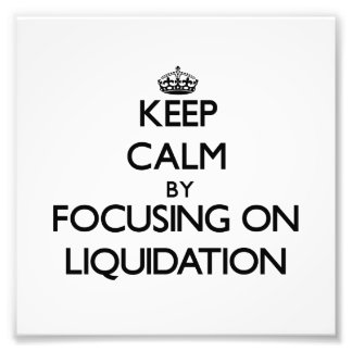 Keep Calm by focusing on Liquidation Photo Print