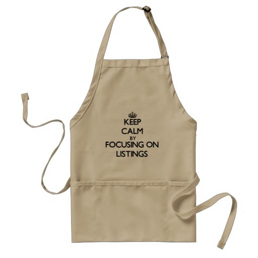 Keep Calm by focusing on Listings Aprons