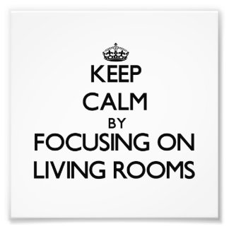 Keep Calm by focusing on Living Rooms Photo Art