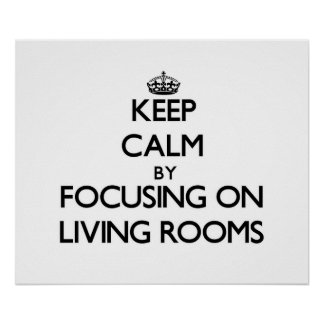 Keep Calm by focusing on Living Rooms Print