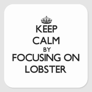 Keep Calm by focusing on Lobster Square Sticker