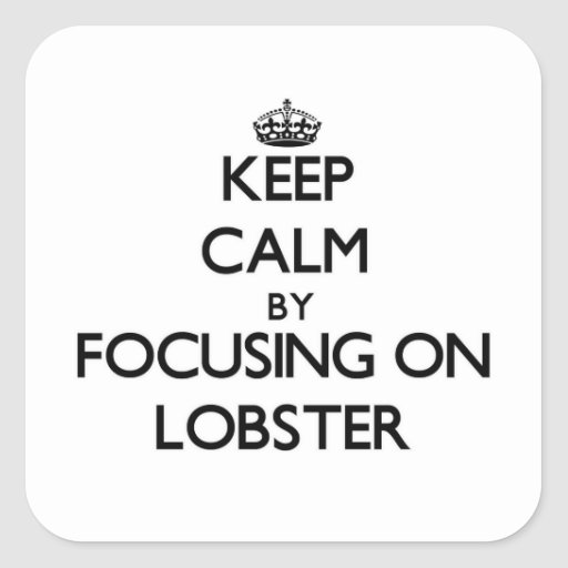 Keep Calm by focusing on Lobster Square Stickers