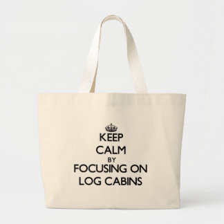 Keep Calm by focusing on Log Cabins Tote Bag