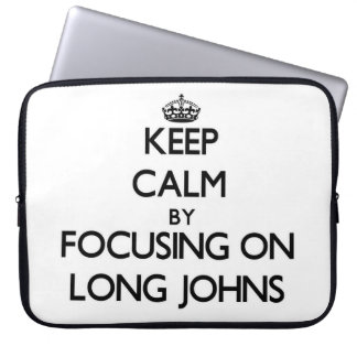 Keep Calm by focusing on Long Johns Computer Sleeve