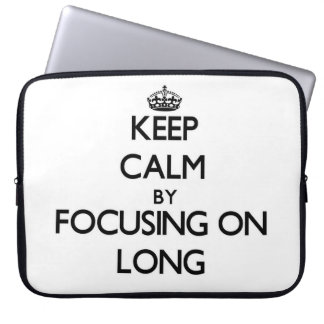 Keep Calm by focusing on Long Computer Sleeve