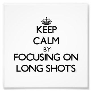 Keep Calm by focusing on Long Shots Art Photo