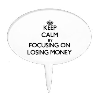 Keep Calm by focusing on Losing Money Cake Toppers