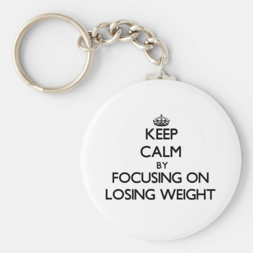 Keep Calm by focusing on Losing Weight Keychains