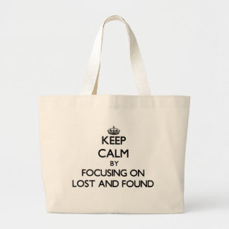 Keep Calm by focusing on Lost And Found Canvas Bag