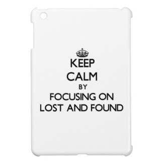 Keep Calm by focusing on Lost And Found Cover For The iPad Mini