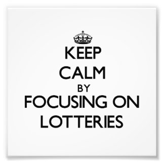 Keep Calm by focusing on Lotteries Photograph
