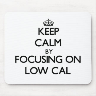 Keep Calm by focusing on Low Cal Mousepad