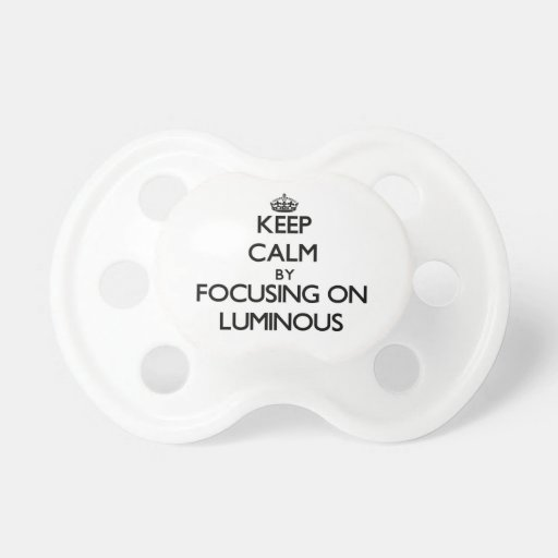 Keep Calm by focusing on Luminous Baby Pacifier