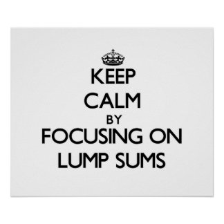 Keep Calm by focusing on Lump Sums Posters