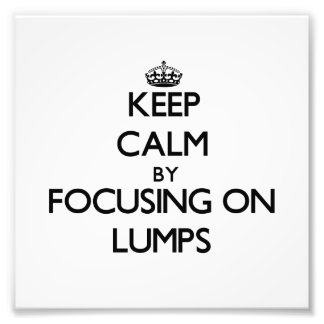 Keep Calm by focusing on Lumps Photo Print