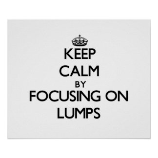 Keep Calm by focusing on Lumps Print