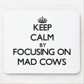 Keep Calm by focusing on Mad Cows Mouse Pads