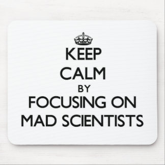 Keep Calm by focusing on Mad Scientists Mouse Pad