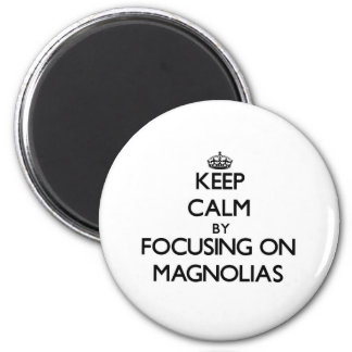 Keep Calm by focusing on Magnolias 6 Cm Round Magnet