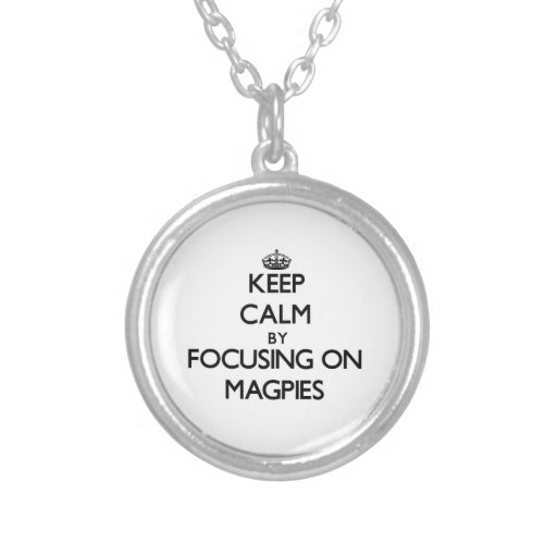 Keep Calm by focusing on Magpies Jewelry