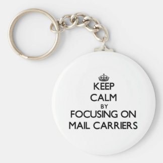 Keep Calm by focusing on Mail Carriers Keychains
