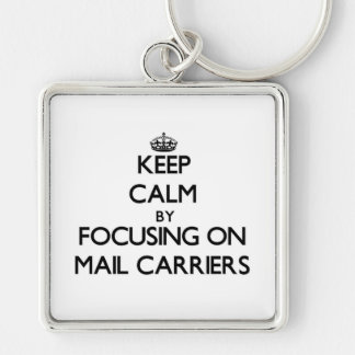 Keep Calm by focusing on Mail Carriers Keychain