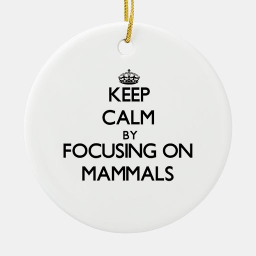 Keep Calm by focusing on Mammals Christmas Ornaments