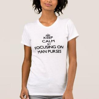 Keep Calm by focusing on Man Purses T Shirts