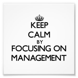 Keep calm by focusing on Management Art Photo