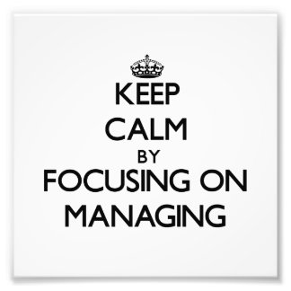 Keep Calm by focusing on Managing Photograph