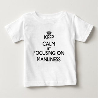 Keep Calm by focusing on Manliness Baby T-Shirt