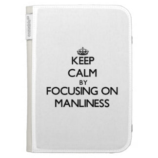 Keep Calm by focusing on Manliness Kindle 3 Cases